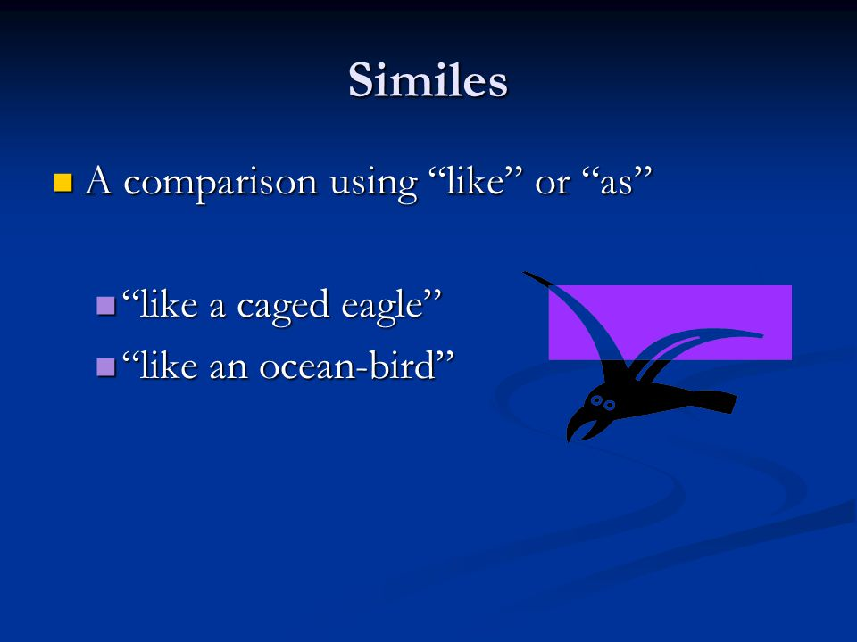 """Similes A comparison using """"like"""" or """"as"""" A comparison using """"like"""" or """"as"""" """"like a caged eagle"""" """"like a caged eagle"""" """"like an ocean-bird"""" """"like an oc"""