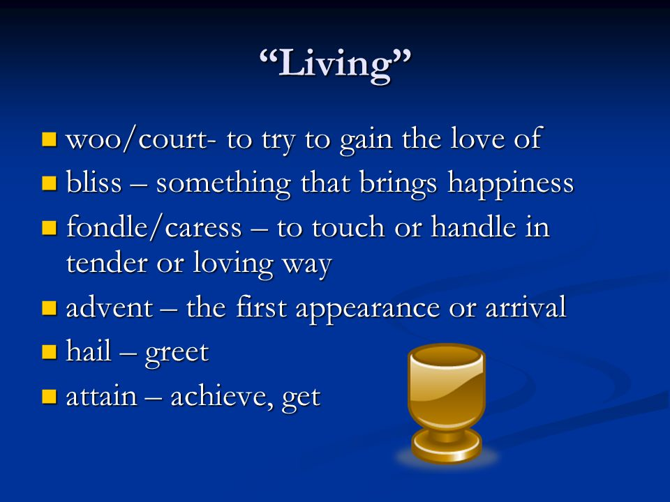 """""""Living"""" woo/court- to try to gain the love of woo/court- to try to gain the love of bliss – something that brings happiness bliss – something that br"""
