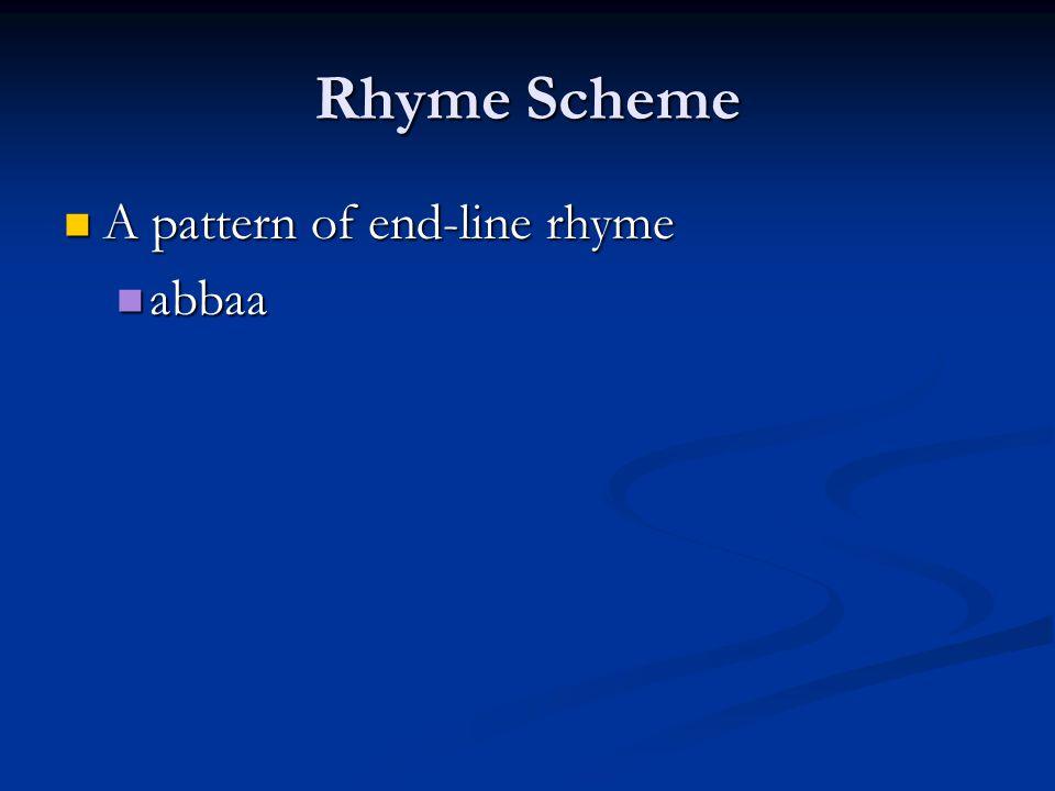 Rhyme Scheme A pattern of end-line rhyme A pattern of end-line rhyme abbaa abbaa