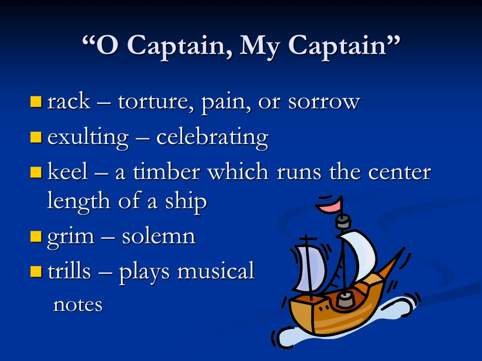 """O Captain, My Captain"" rack – torture, pain, or sorrow rack – torture, pain, or sorrow exulting – celebrating exulting – celebrating keel – a timber"