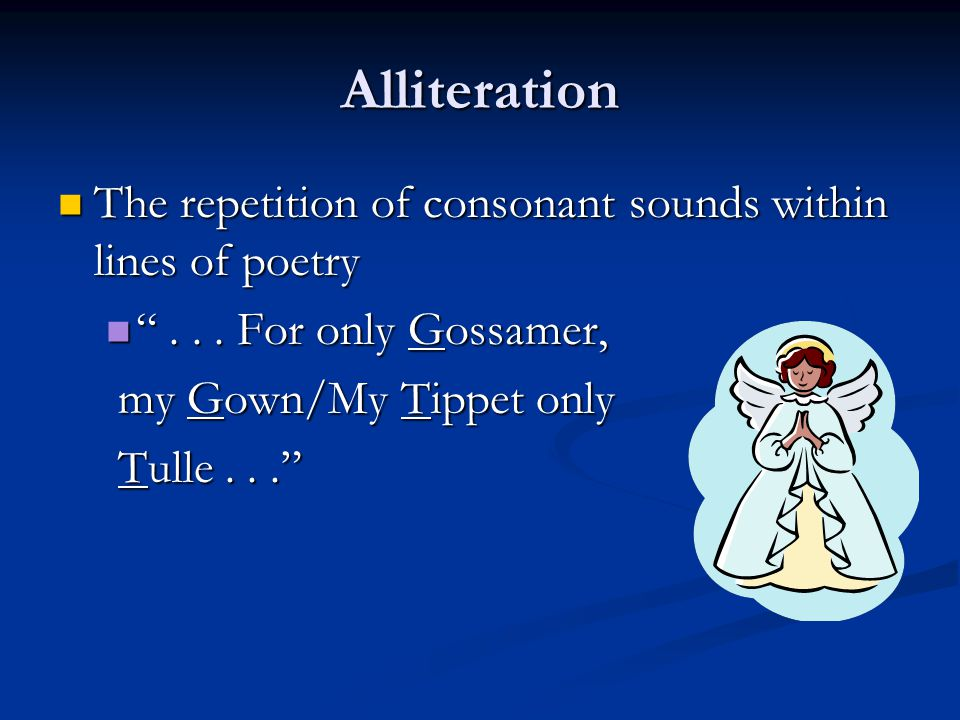 """Alliteration The repetition of consonant sounds within lines of poetry The repetition of consonant sounds within lines of poetry """"... For only Gossame"""