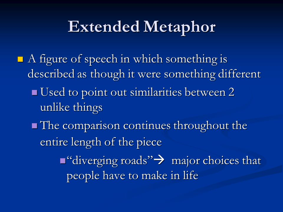 Extended Metaphor A figure of speech in which something is described as though it were something different A figure of speech in which something is de