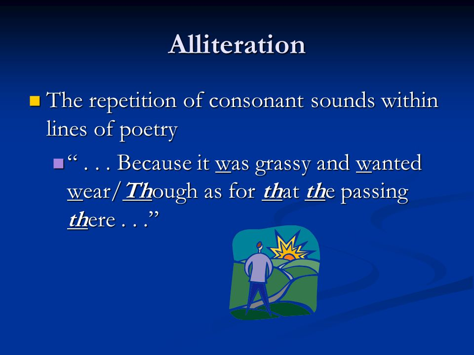 """Alliteration The repetition of consonant sounds within lines of poetry The repetition of consonant sounds within lines of poetry """"... Because it was g"""