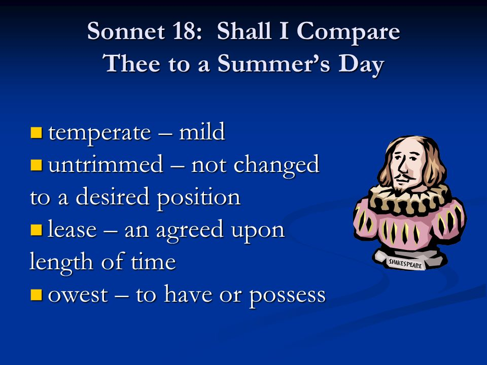 Sonnet 18: Shall I Compare Thee to a Summer's Day temperate – mild temperate – mild untrimmed – not changed untrimmed – not changed to a desired posit