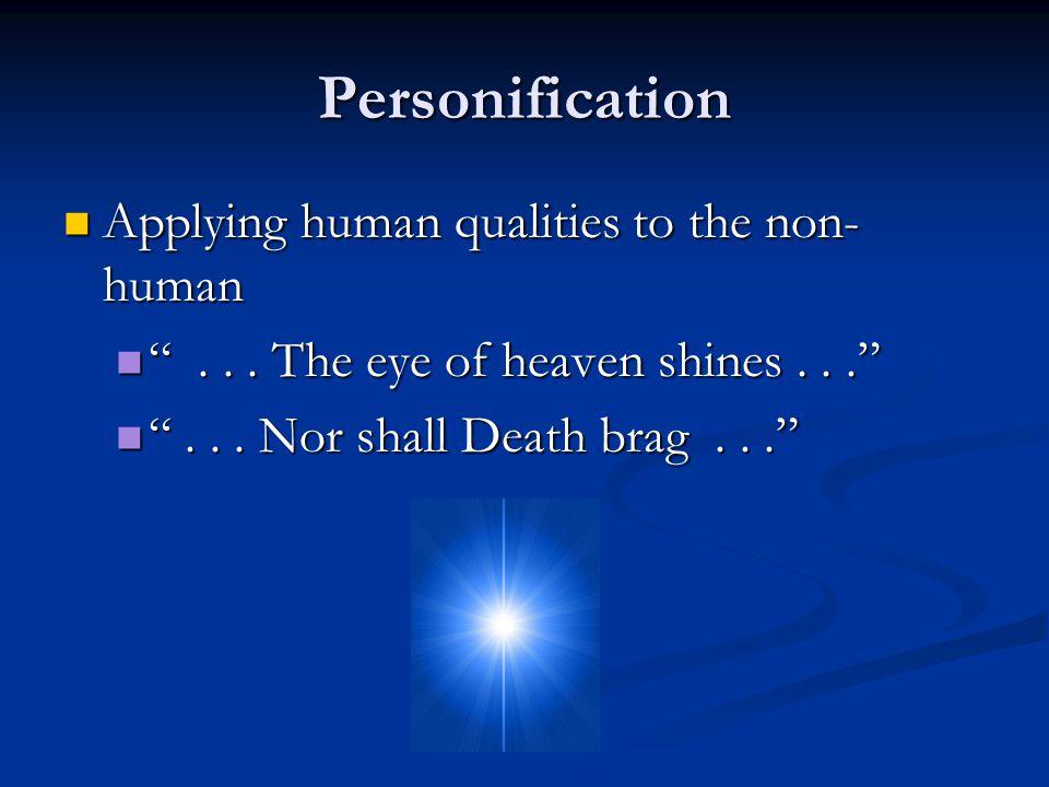 "Personification Applying human qualities to the non- human Applying human qualities to the non- human ""... The eye of heaven shines..."" ""... The eye o"