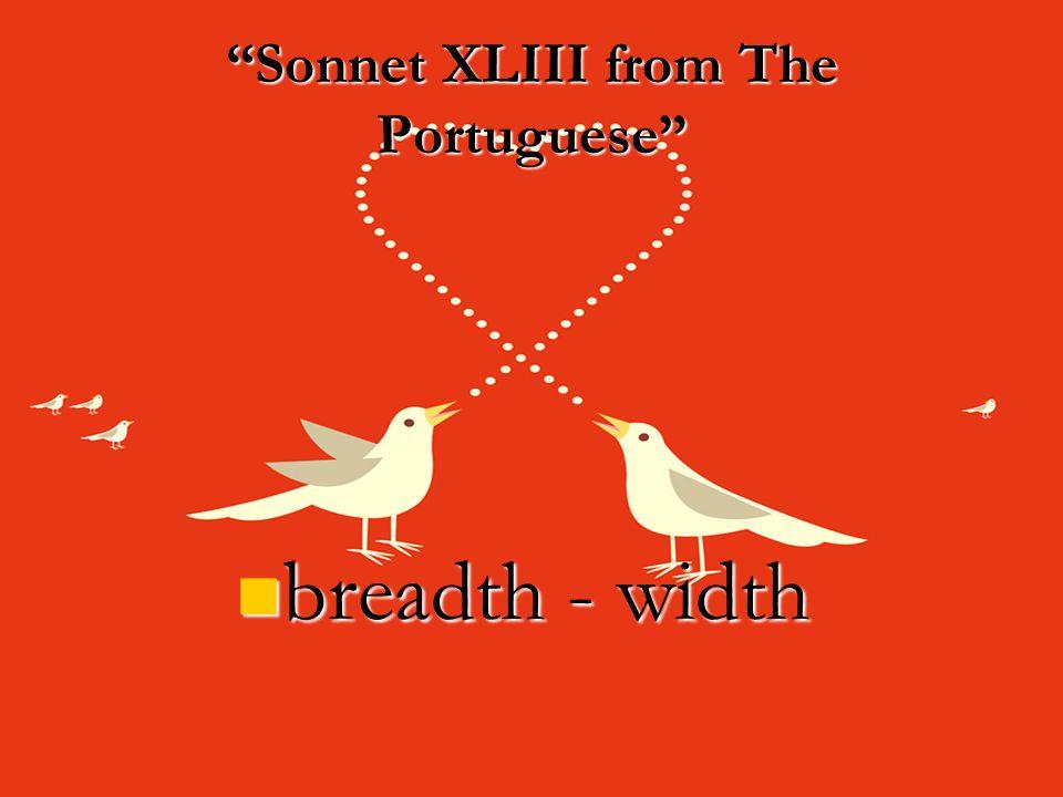 """""""Sonnet XLIII from The Portuguese"""" breadth - width breadth - width"""