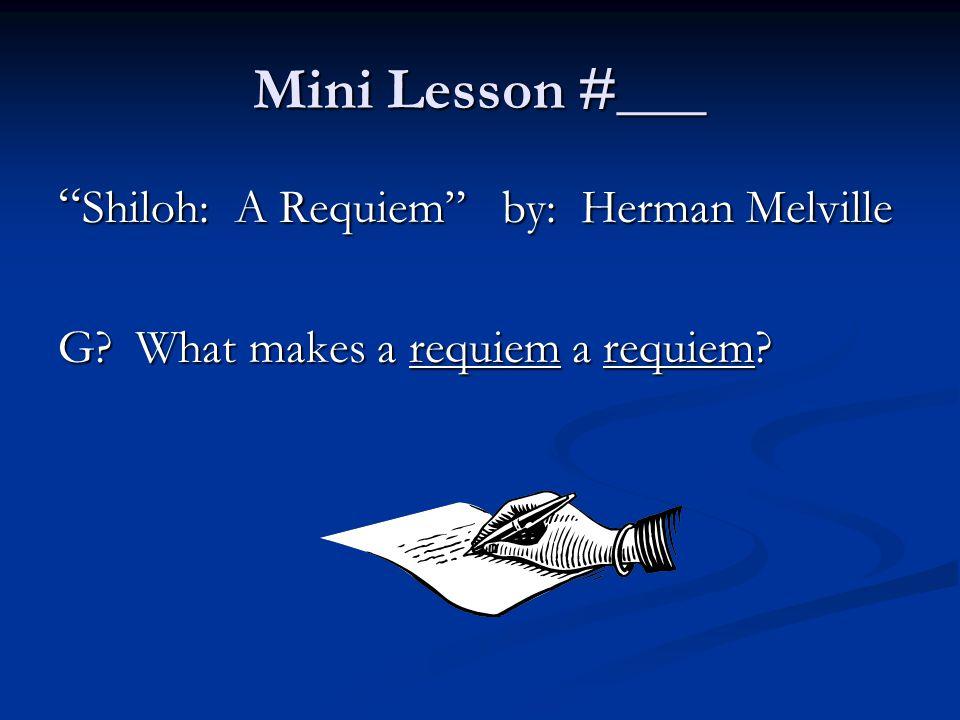 """Mini Lesson #___ """" Shiloh: A Requiem"""" by: Herman Melville G? What makes a requiem a requiem?"""