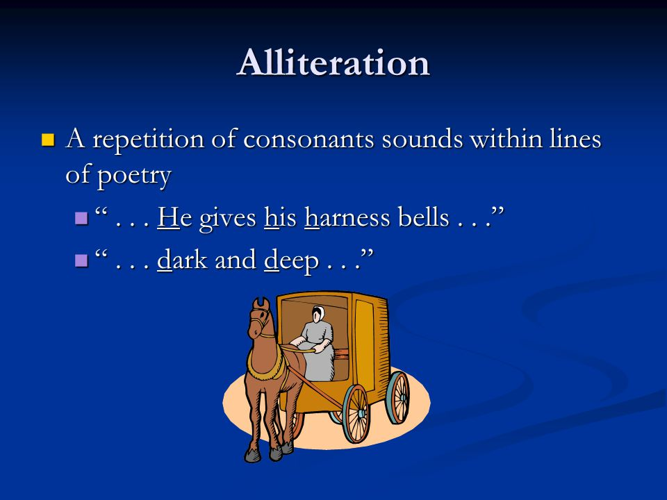 """Alliteration A repetition of consonants sounds within lines of poetry A repetition of consonants sounds within lines of poetry """"... He gives his harne"""
