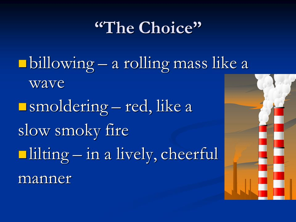 """""""The Choice"""" billowing – a rolling mass like a wave billowing – a rolling mass like a wave smoldering – red, like a smoldering – red, like a slow smok"""