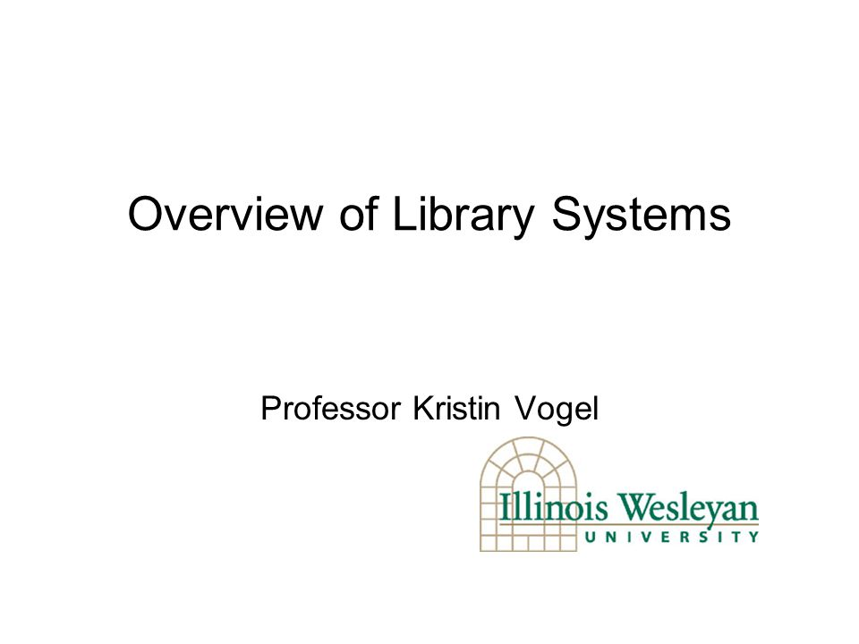 Overview of Library Systems Professor Kristin Vogel