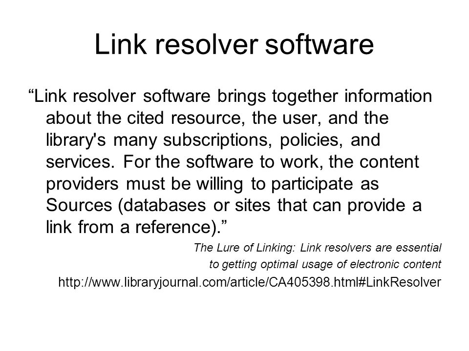 Link resolver software Link resolver software brings together information about the cited resource, the user, and the library s many subscriptions, policies, and services.