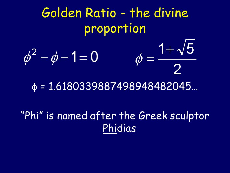 Golden Ratio -Divine Proportion Ratio obtained when you divide a line segment into two unequal parts such that the ratio of the whole to the larger pa
