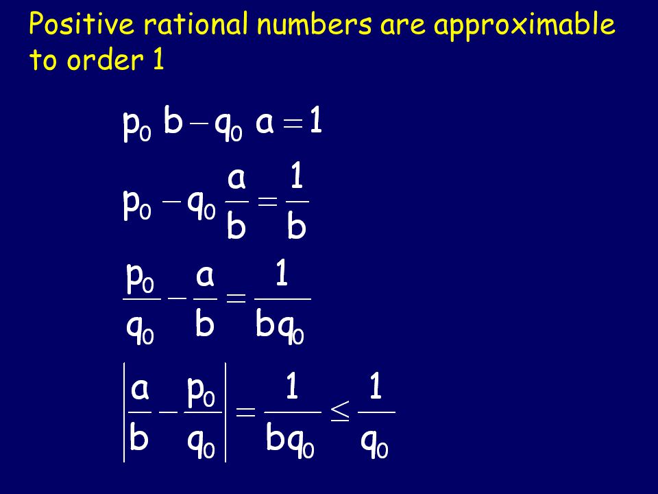Positive rational numbers are approximable to order 1 Let y = a/b be a rational number, with gcd(a,b) = 1.