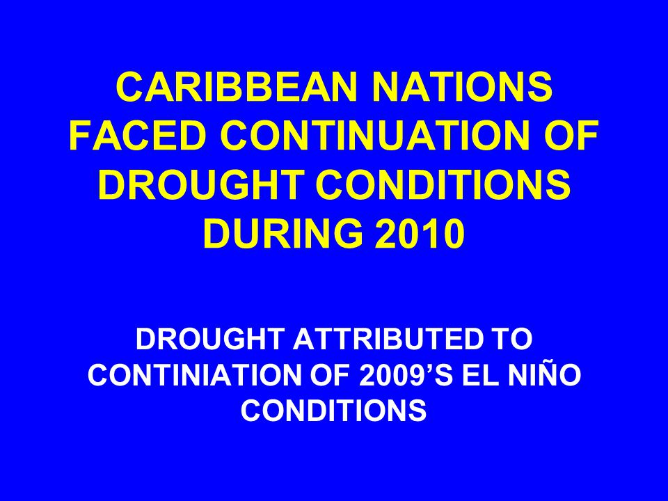 CARIBBEAN NATIONS FACED CONTINUATION OF DROUGHT CONDITIONS DURING 2010 DROUGHT ATTRIBUTED TO CONTINIATION OF 2009'S EL NIÑO CONDITIONS