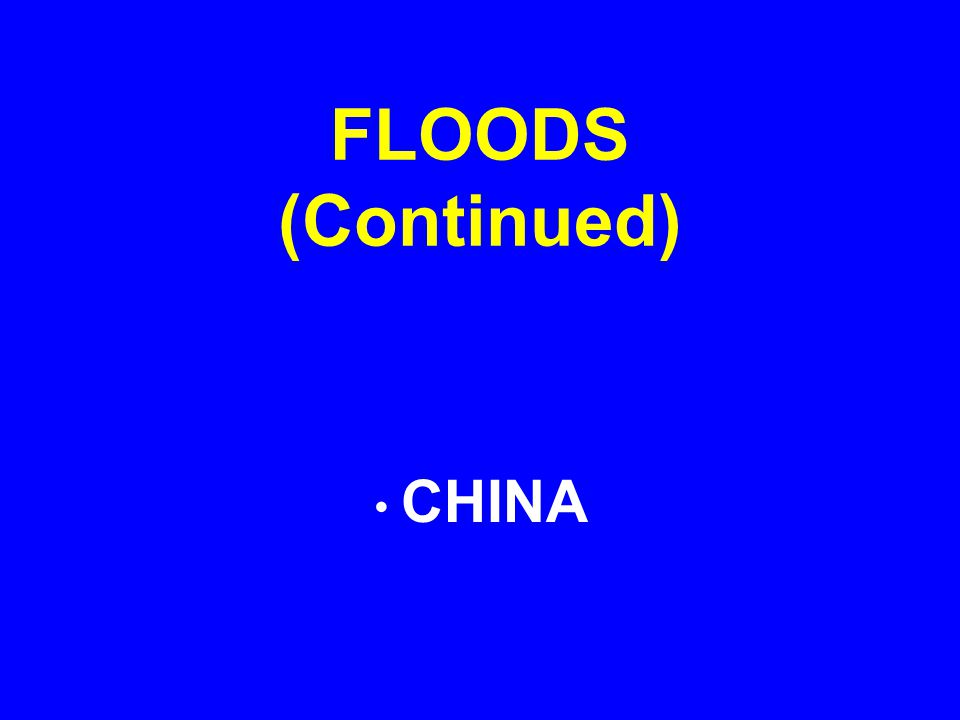FLOODS (Continued) CHINA