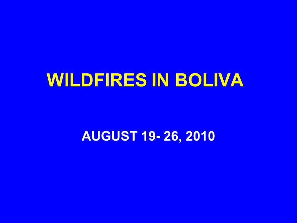 WILDFIRES IN BOLIVA AUGUST 19- 26, 2010