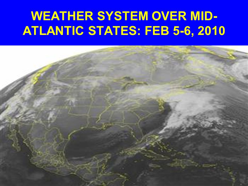 WEATHER SYSTEM OVER MID- ATLANTIC STATES: FEB 5-6, 2010