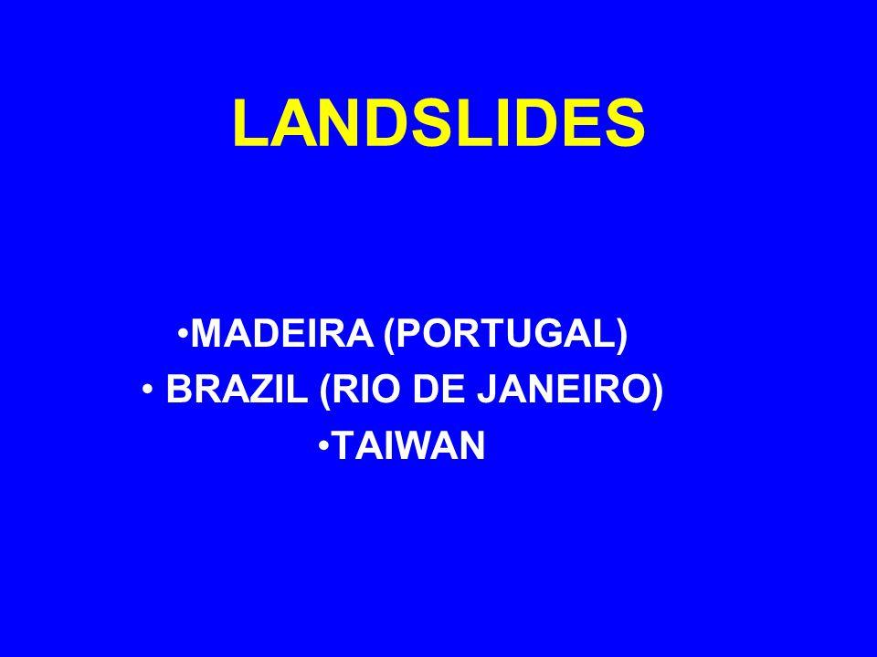 LANDSLIDES MADEIRA (PORTUGAL) BRAZIL (RIO DE JANEIRO) TAIWAN