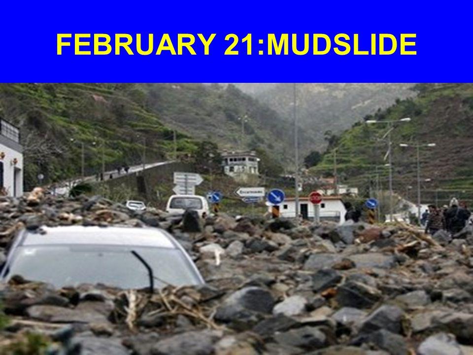 FEBRUARY 21:MUDSLIDE