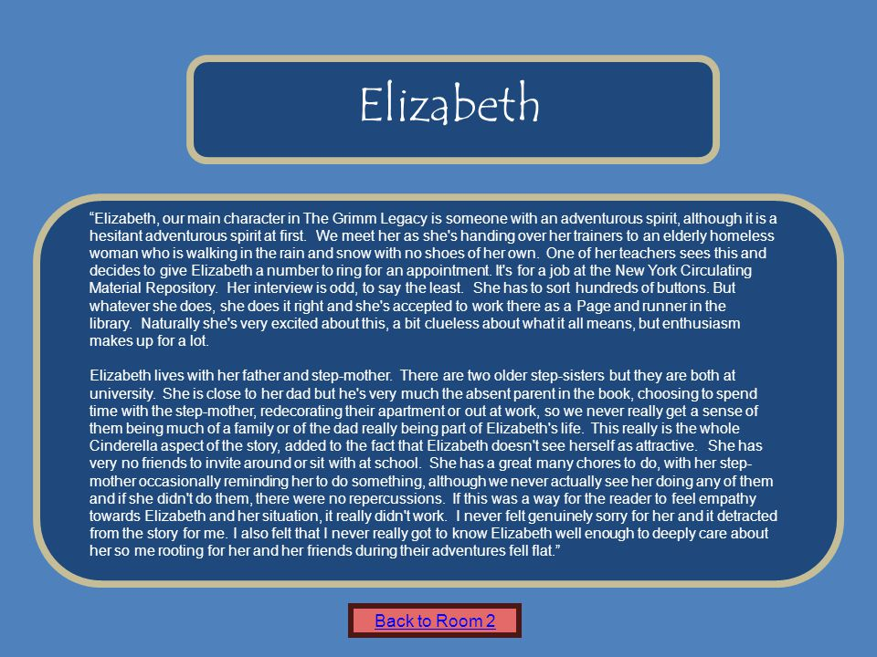 Name of Museum Elizabeth, our main character in The Grimm Legacy is someone with an adventurous spirit, although it is a hesitant adventurous spirit at first.