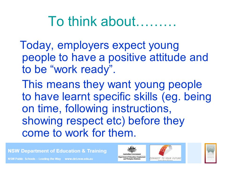 NSW Department of Education & Training NSW Public Schools – Leading the Way www.det.nsw.edu.au To think about……… Today, employers expect young people