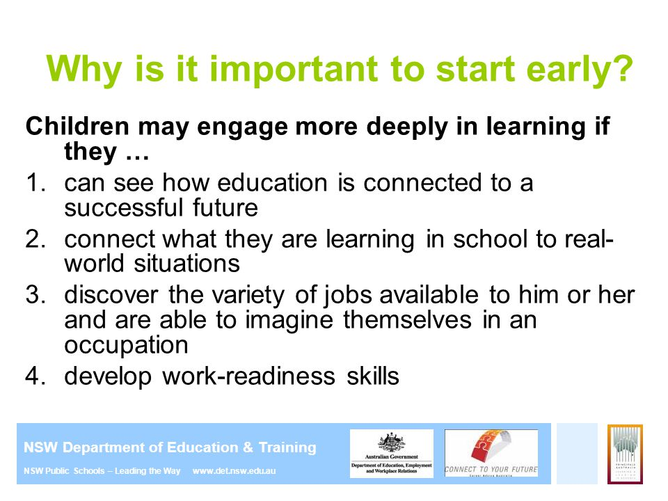 NSW Department of Education & Training NSW Public Schools – Leading the Way www.det.nsw.edu.au Why is it important to start early? Children may engage