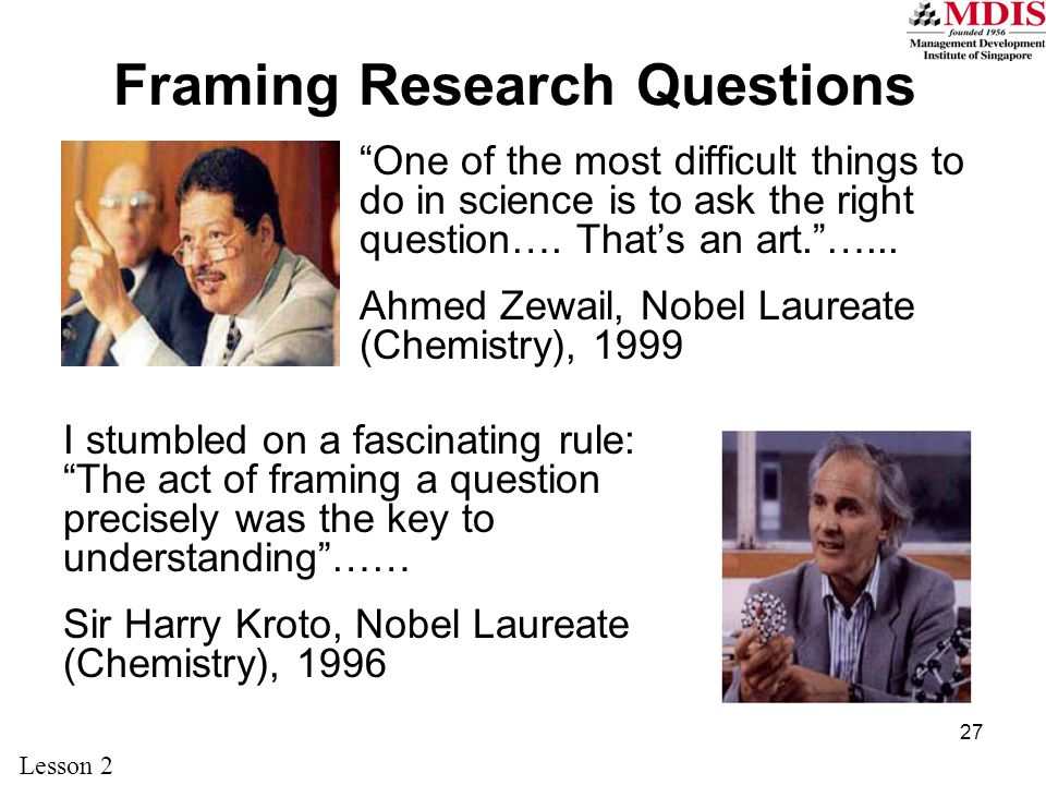 27 Framing Research Questions One of the most difficult things to do in science is to ask the right question….