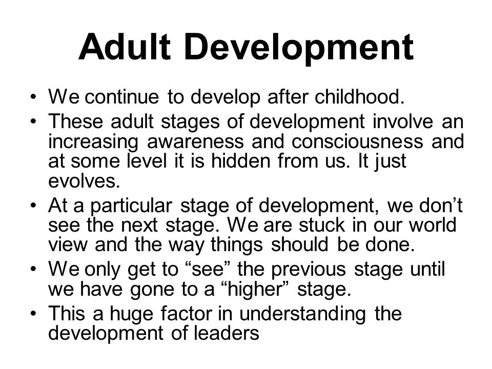 Adult Development We continue to develop after childhood.