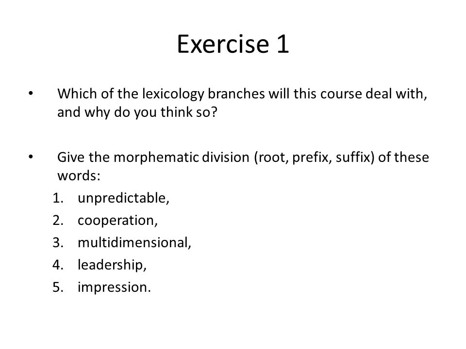 Exercise 1 Which of the lexicology branches will this course deal with, and why do you think so.