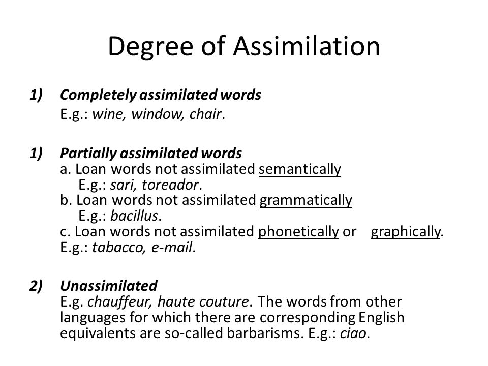 Degree of Assimilation 1)Completely assimilated words E.g.: wine, window, chair.