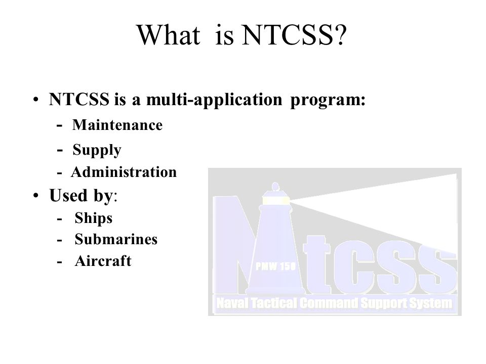 108K Surface REQ's 963K Work Orders 61K NAVFLIRS What NTCSS Does Average of one Million Documents per month Does not include breakdown of transactions within a document...