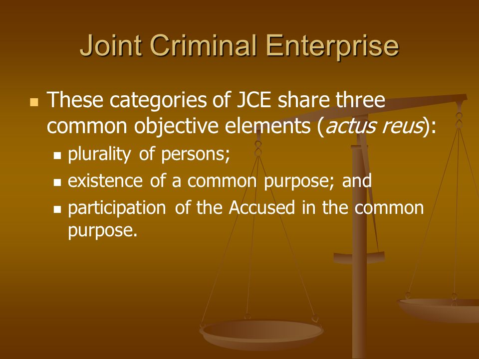 Joint Criminal Enterprise These categories of JCE share three common objective elements (actus reus): plurality of persons; existence of a common purp