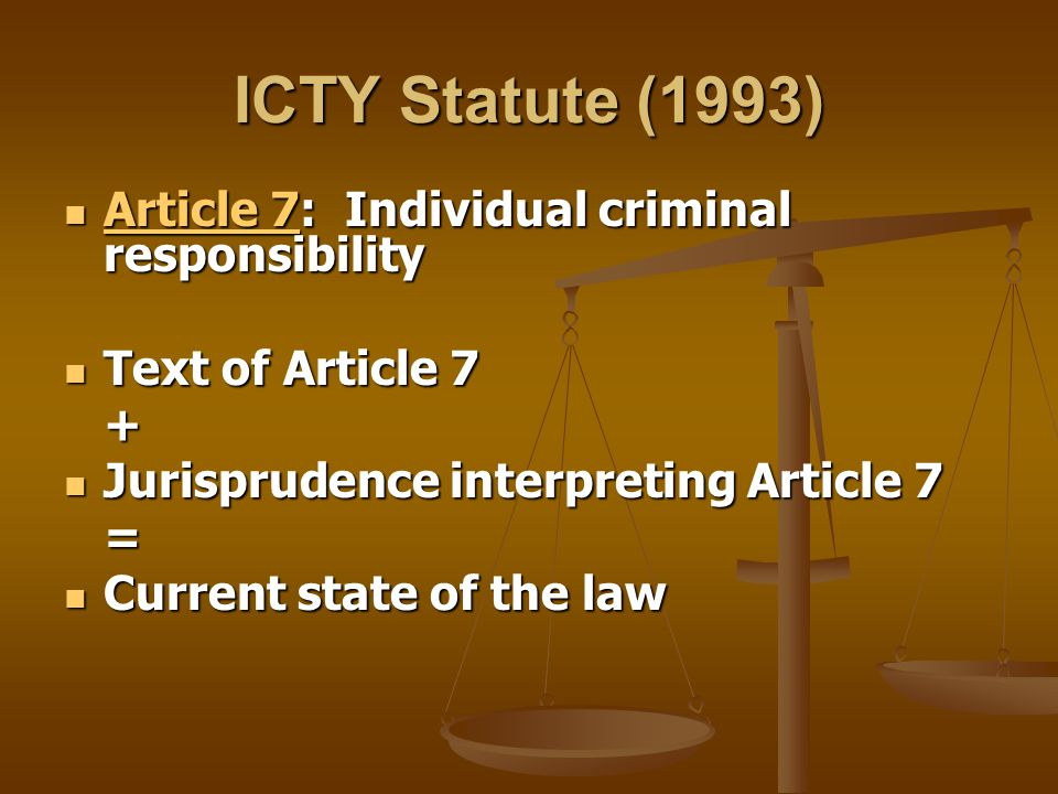 ICTY Statute (1993) Article 7: Individual criminal responsibility Article 7: Individual criminal responsibility Article 7 Article 7 Text of Article 7