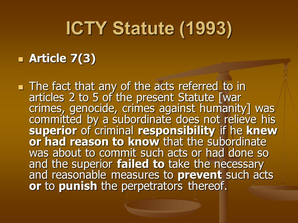 ICTY Statute (1993) Article 7(3) Article 7(3) The fact that any of the acts referred to in articles 2 to 5 of the present Statute [war crimes, genocid