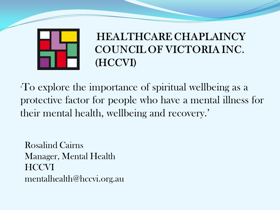HEALTHCARE CHAPLAINCY COUNCIL OF VICTORIA INC. (HCCVI) ' To explore the importance of spiritual wellbeing as a protective factor for people who have a
