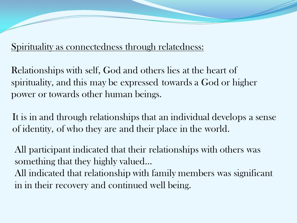 Spirituality as connectedness through relatedness: Relationships with self, God and others lies at the heart of spirituality, and this may be expresse