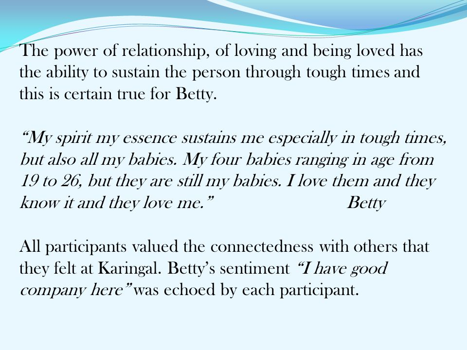 """The power of relationship, of loving and being loved has the ability to sustain the person through tough times and this is certain true for Betty. """"My"""