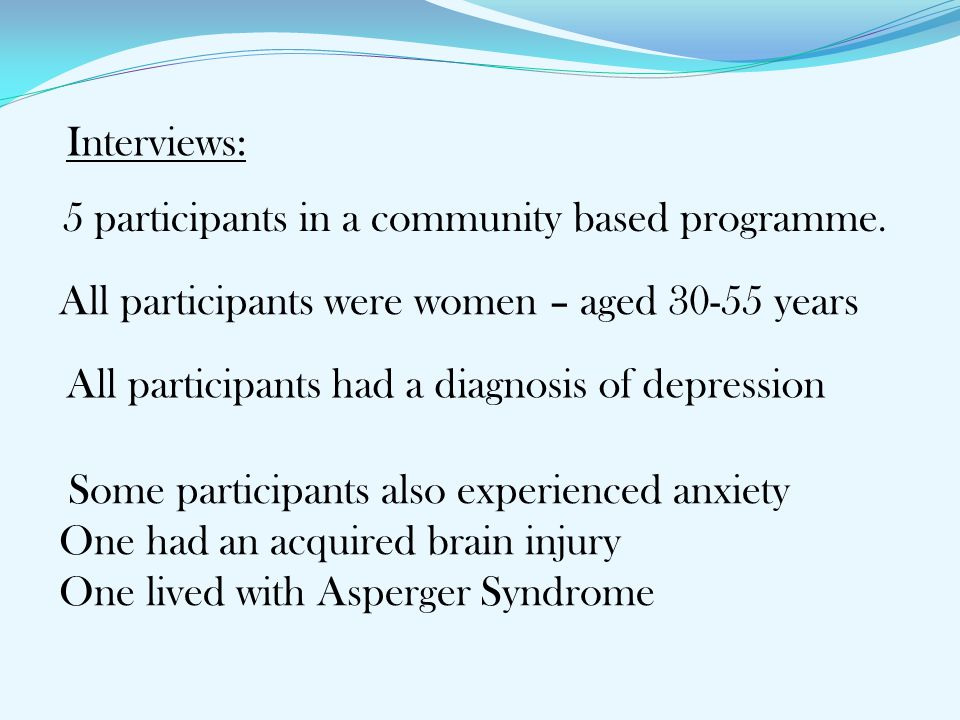 5 participants in a community based programme. All participants were women – aged 30-55 years All participants had a diagnosis of depression Interview