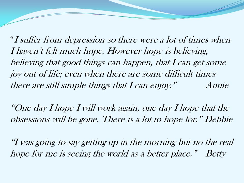 """""""I suffer from depression so there were a lot of times when I haven't felt much hope. However hope is believing, believing that good things can happen"""