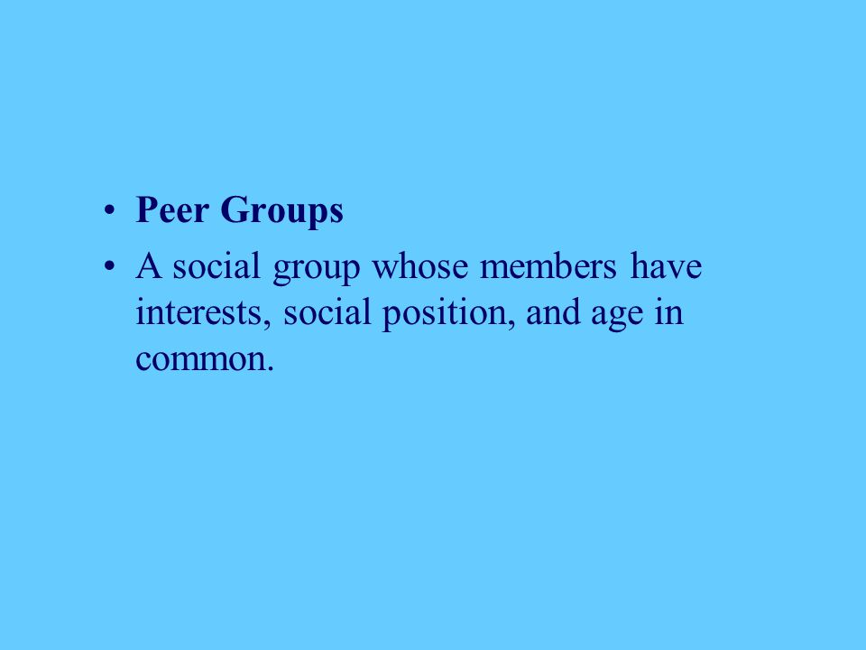 Peer Groups A social group whose members have interests, social position, and age in common.