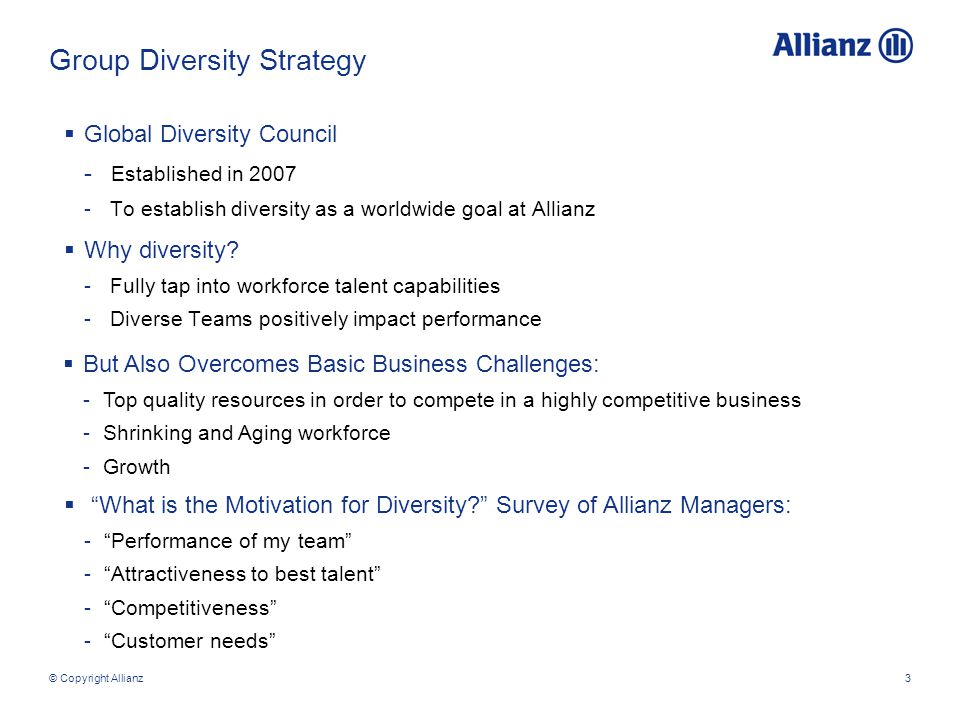 © Copyright Allianz3 Group Diversity Strategy  Global Diversity Council - Established in 2007 - To establish diversity as a worldwide goal at Allianz  Why diversity.
