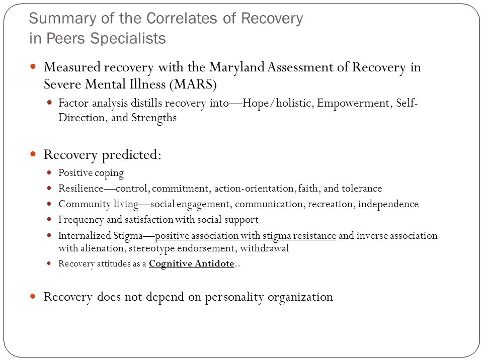 Summary of the Correlates of Recovery in Peers Specialists Measured recovery with the Maryland Assessment of Recovery in Severe Mental Illness (MARS)