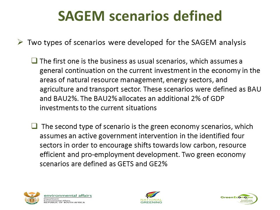 SAGEM scenarios defined  Two types of scenarios were developed for the SAGEM analysis  The first one is the business as usual scenarios, which assum