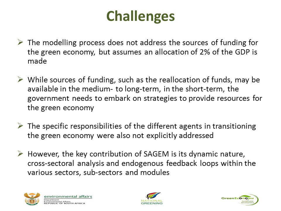 Challenges  The modelling process does not address the sources of funding for the green economy, but assumes an allocation of 2% of the GDP is made 