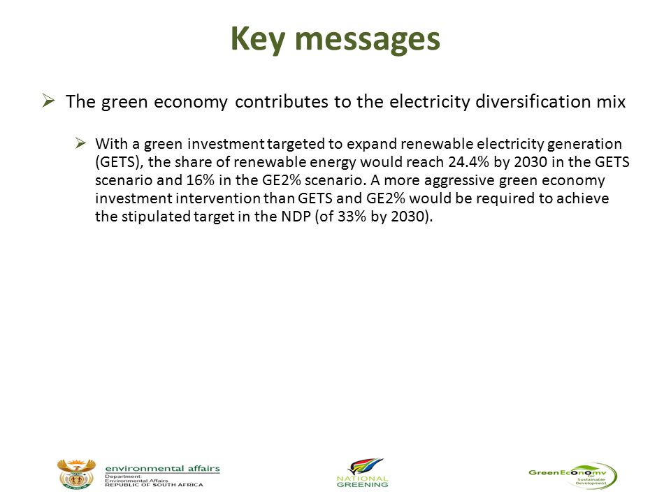 Key messages  The green economy contributes to the electricity diversification mix  With a green investment targeted to expand renewable electricity