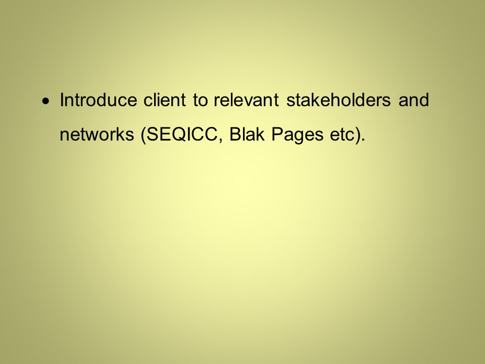  Introduce client to relevant stakeholders and networks (SEQICC, Blak Pages etc).
