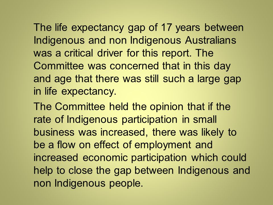 The life expectancy gap of 17 years between Indigenous and non Indigenous Australians was a critical driver for this report.