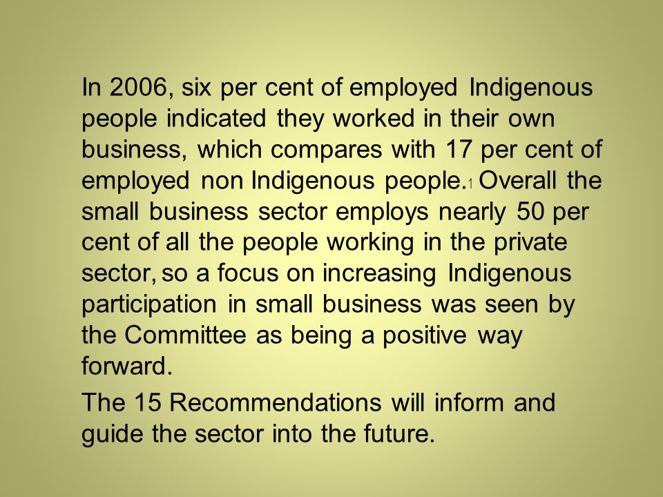 In 2006, six per cent of employed Indigenous people indicated they worked in their own business, which compares with 17 per cent of employed non Indigenous people.