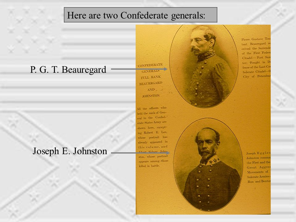 Here are two Confederate generals: P. G. T. Beauregard Joseph E.