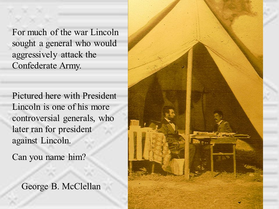 For much of the war Lincoln sought a general who would aggressively attack the Confederate Army.
